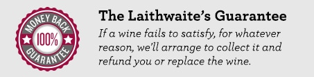 The Laithwaite's Guarantee - If you're not happy with a bottle, you don't pay for it.